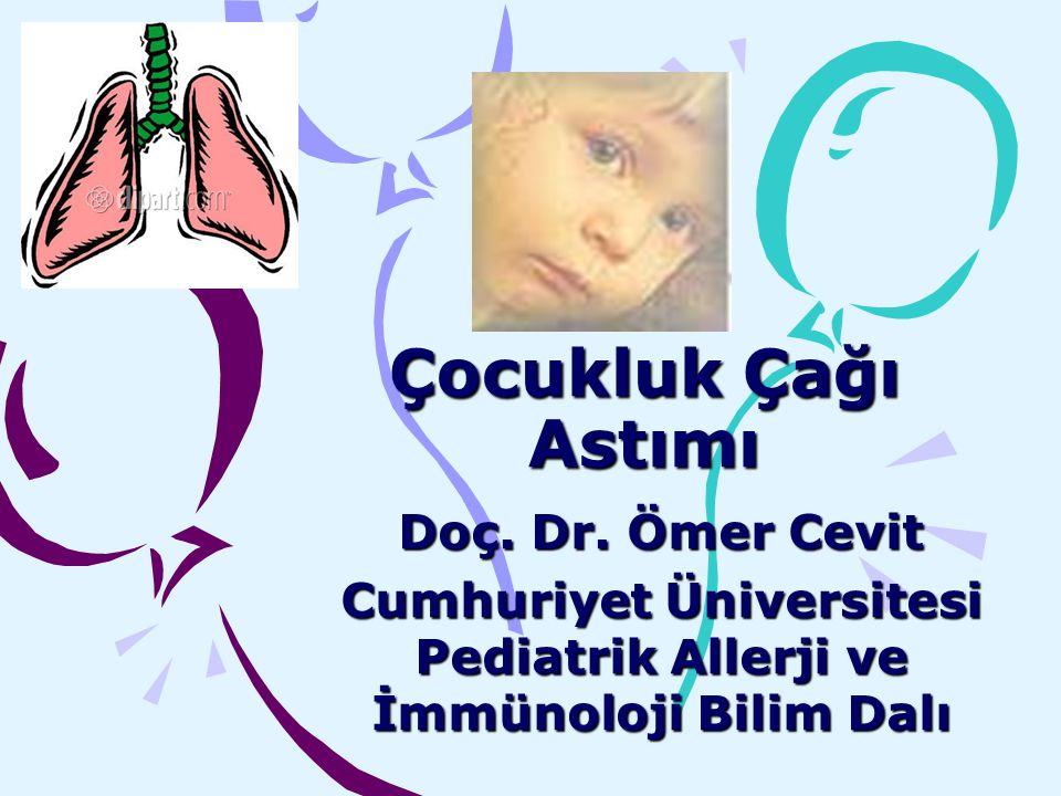 Çocukluk Çağı Astımı Doç. Dr. Ömer Cevit Cumhuriyet Üniversitesi Pediatrik Allerji ve İmmünoloji Bilim Dalı