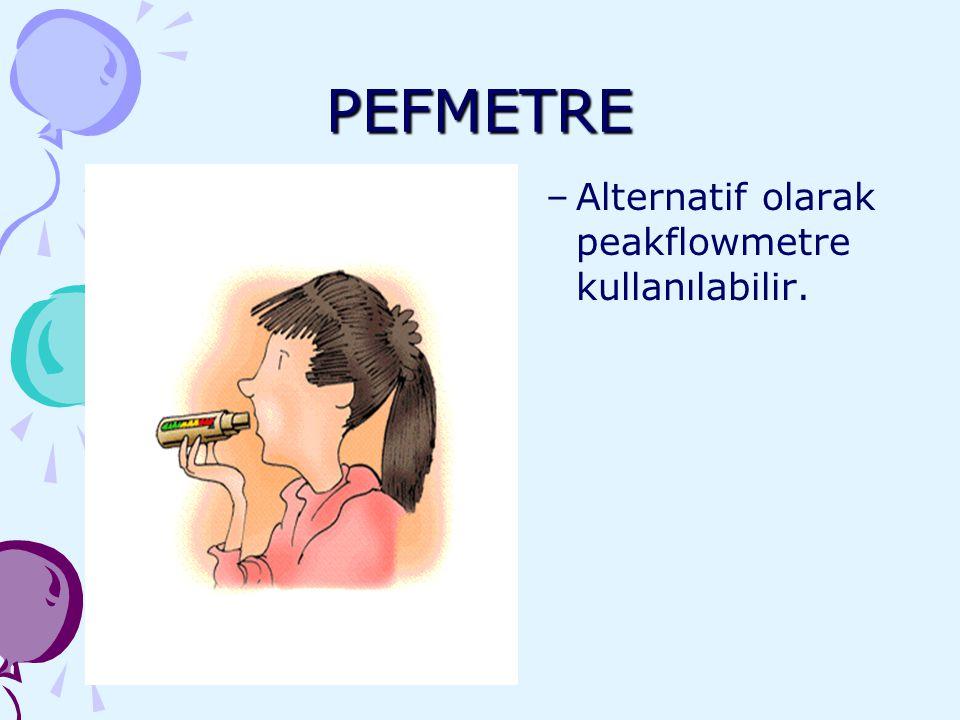 PEFMETRE –Alternatif olarak peakflowmetre kullanılabilir.