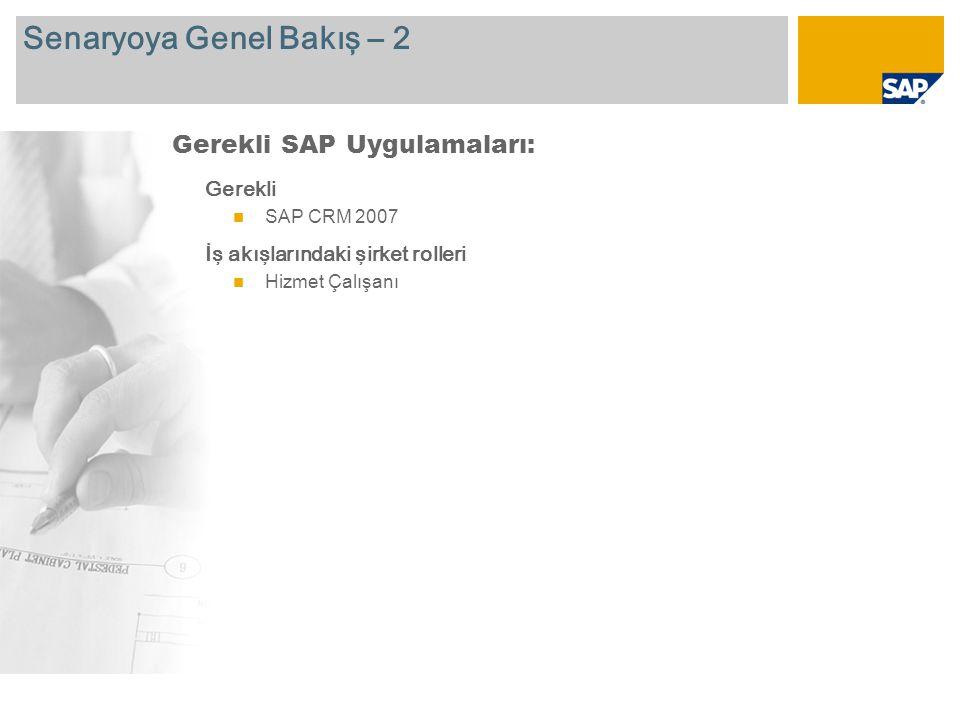 Senaryoya Genel Bakış – 2 Gerekli SAP CRM 2007 İş akışlarındaki şirket rolleri Hizmet Çalışanı Gerekli SAP Uygulamaları: