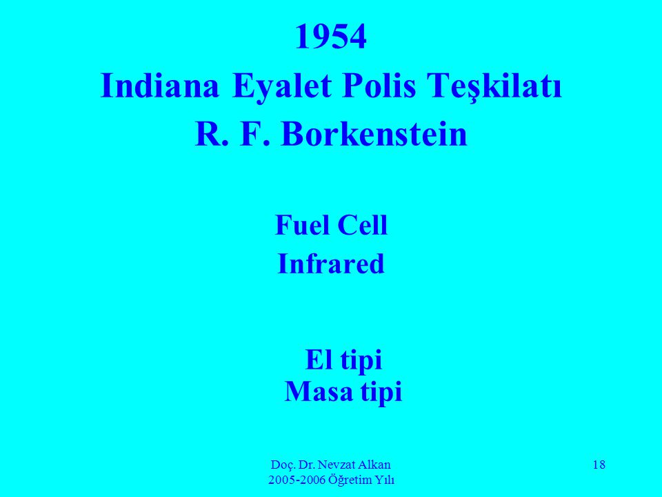 Doç. Dr. Nevzat Alkan 2005-2006 Öğretim Yılı 18 1954 Indiana Eyalet Polis Teşkilatı R. F. Borkenstein Fuel Cell Infrared El tipi Masa tipi