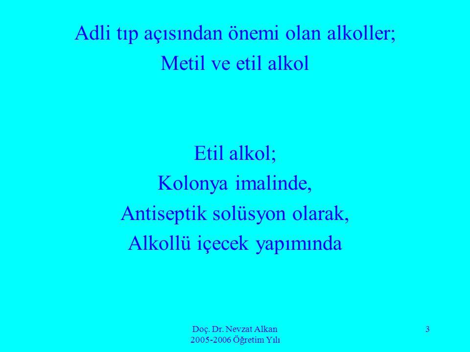 Doç. Dr. Nevzat Alkan 2005-2006 Öğretim Yılı 3 Adli tıp açısından önemi olan alkoller; Metil ve etil alkol Etil alkol; Kolonya imalinde, Antiseptik so