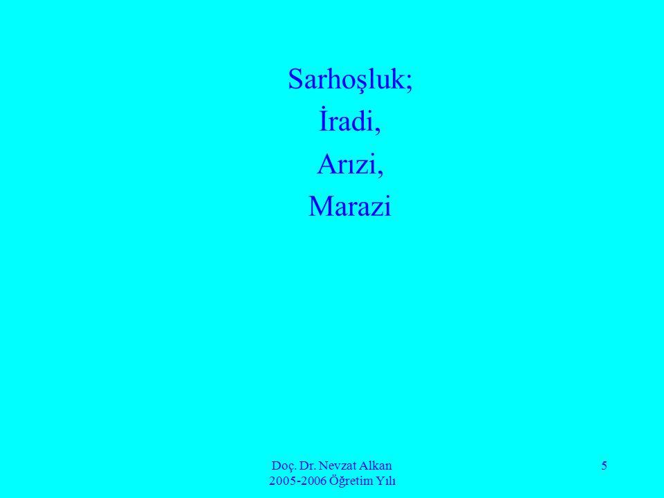 Doç. Dr. Nevzat Alkan 2005-2006 Öğretim Yılı 5 Sarhoşluk; İradi, Arızi, Marazi