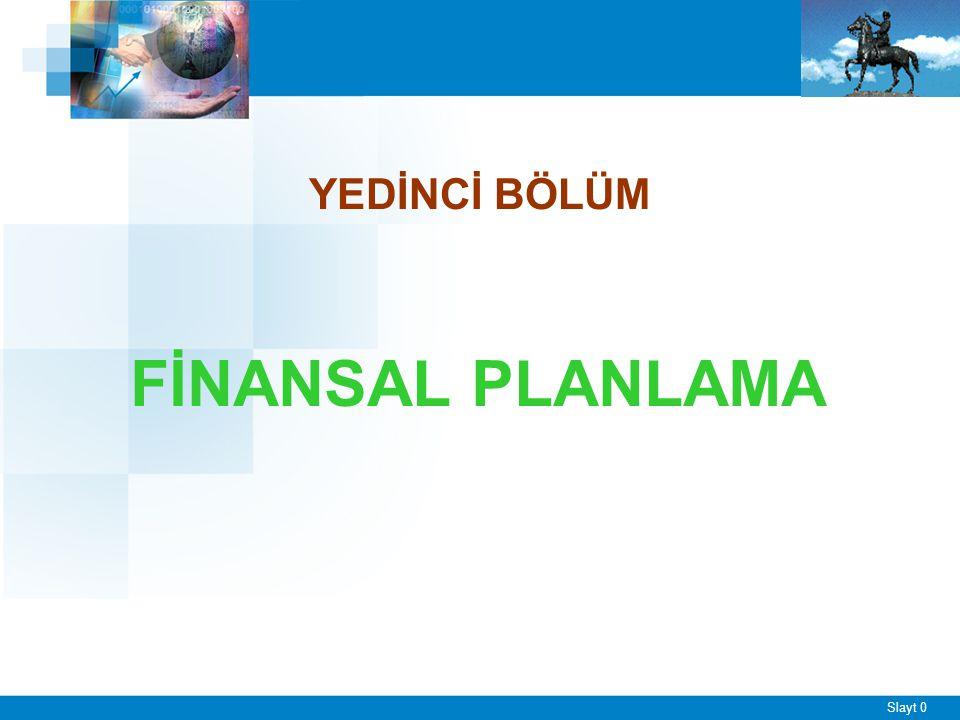 Slayt 0 YEDİNCİ BÖLÜM FİNANSAL PLANLAMA