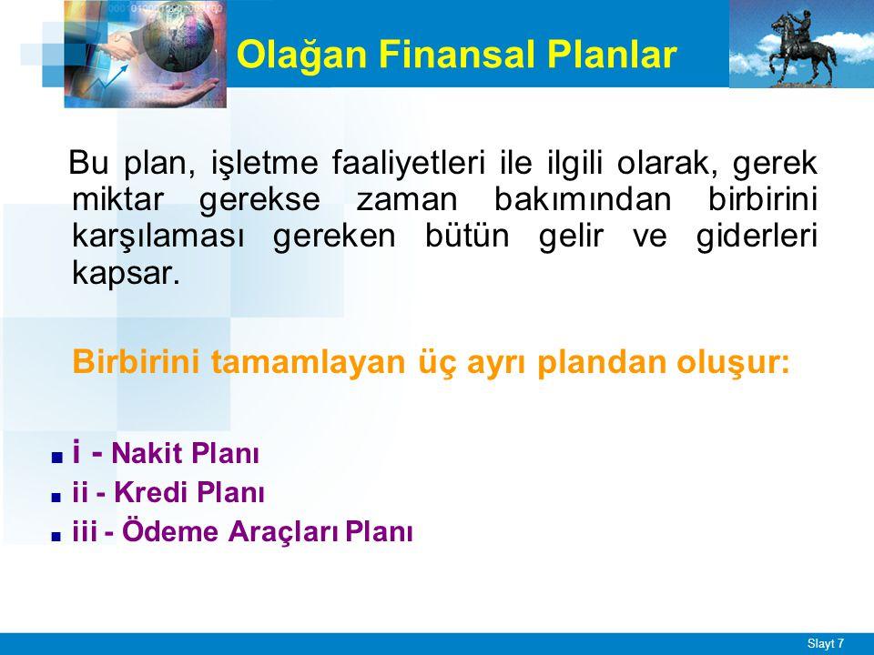 Slayt 7 Olağan Finansal Planlar Bu plan, işletme faaliyetleri ile ilgili olarak, gerek miktar gerekse zaman bakımından birbirini karşılaması gereken bütün gelir ve giderleri kapsar.