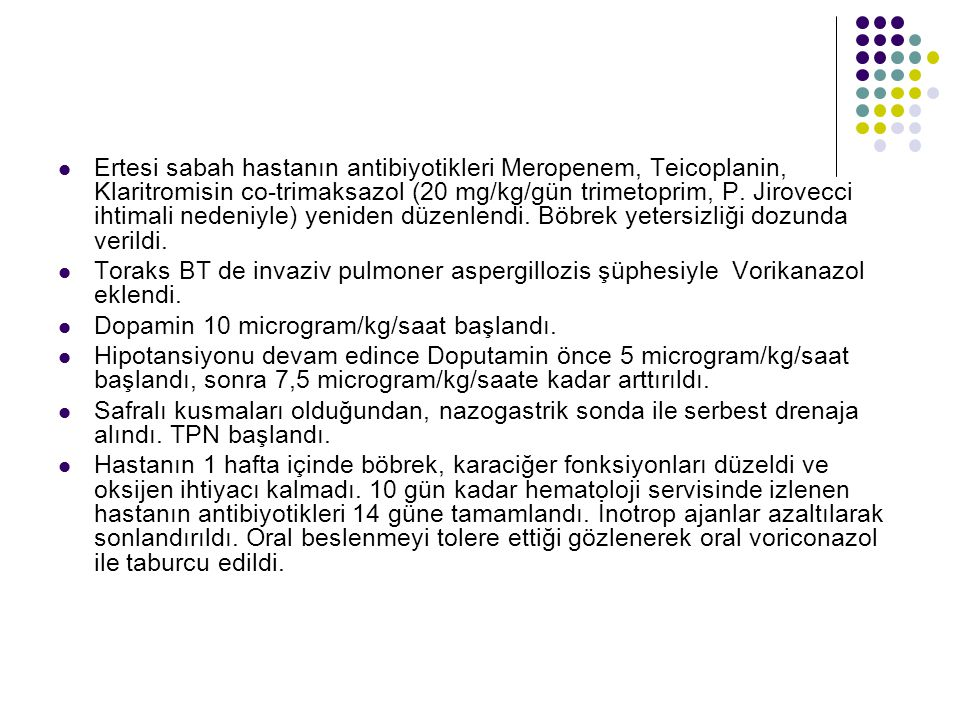 Ertesi sabah hastanın antibiyotikleri Meropenem, Teicoplanin, Klaritromisin co-trimaksazol (20 mg/kg/gün trimetoprim, P. Jirovecci ihtimali nedeniyle)