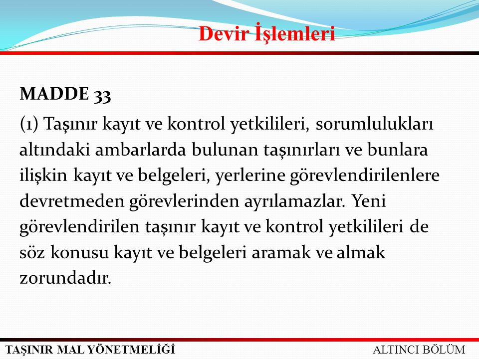 TAŞINIR MAL YÖNETMELİĞİ MADDE 33 (1) Taşınır kayıt ve kontrol yetkilileri, sorumlulukları altındaki ambarlarda bulunan taşınırları ve bunlara ilişkin
