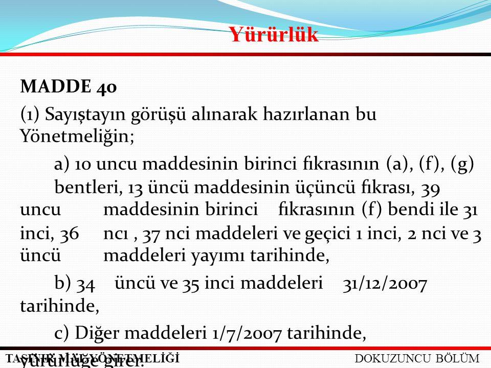 TAŞINIR MAL YÖNETMELİĞİ MADDE 40 (1) Sayıştayın görüşü alınarak hazırlanan bu Yönetmeliğin; a) 10 uncu maddesinin birinci fıkrasının (a), (f), (g) ben