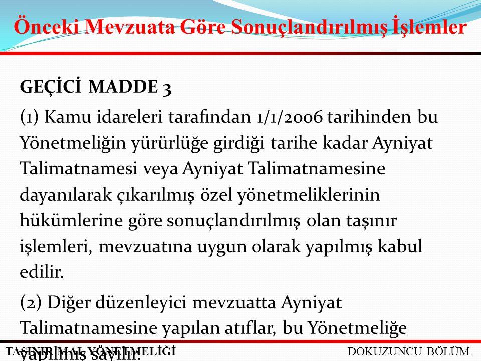 TAŞINIR MAL YÖNETMELİĞİ GEÇİCİ MADDE 3 (1) Kamu idareleri tarafından 1/1/2006 tarihinden bu Yönetmeliğin yürürlüğe girdiği tarihe kadar Ayniyat Talima