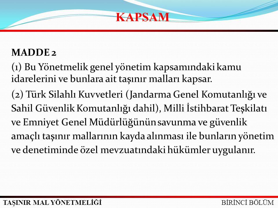 TAŞINIR MAL YÖNETMELİĞİ MADDE 2 (1) Bu Yönetmelik genel yönetim kapsamındaki kamu idarelerini ve bunlara ait taşınır malları kapsar. (2) Türk Silahlı