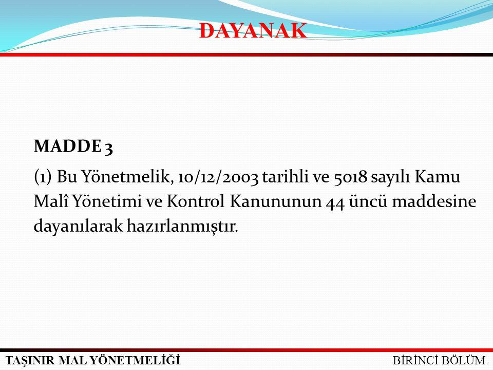 TAŞINIR MAL YÖNETMELİĞİ MADDE 3 (1) Bu Yönetmelik, 10/12/2003 tarihli ve 5018 sayılı Kamu Malî Yönetimi ve Kontrol Kanununun 44 üncü maddesine dayanıl