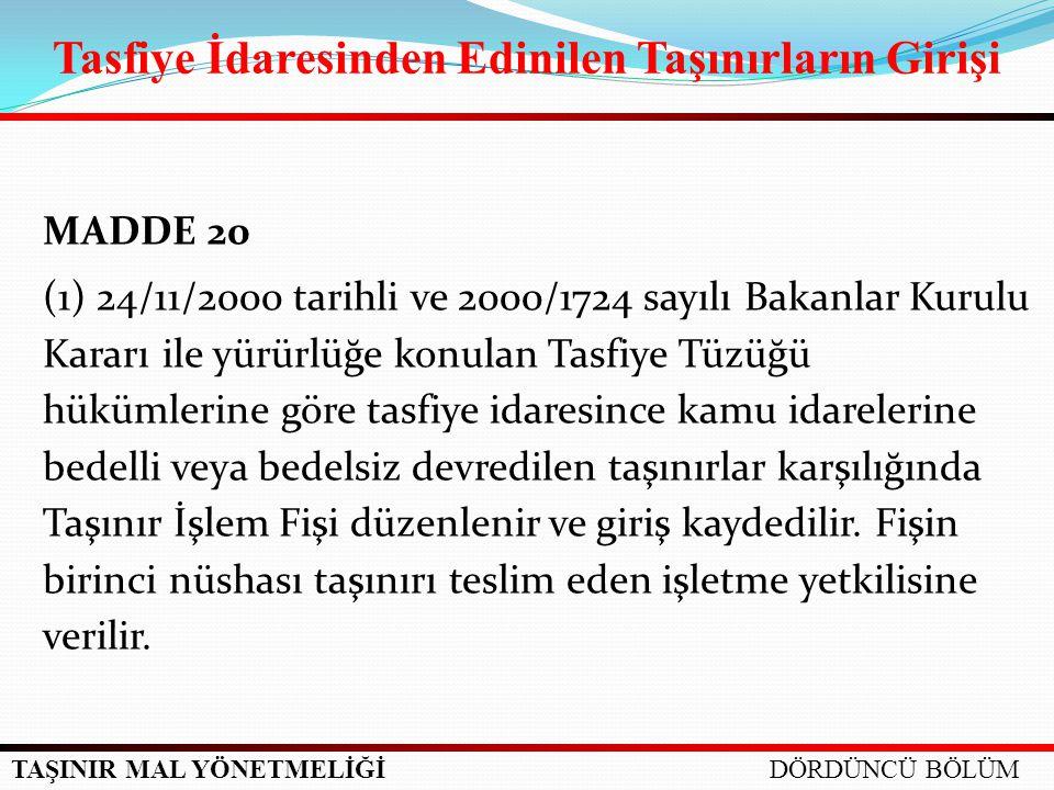 TAŞINIR MAL YÖNETMELİĞİ MADDE 20 (1) 24/11/2000 tarihli ve 2000/1724 sayılı Bakanlar Kurulu Kararı ile yürürlüğe konulan Tasfiye Tüzüğü hükümlerine gö