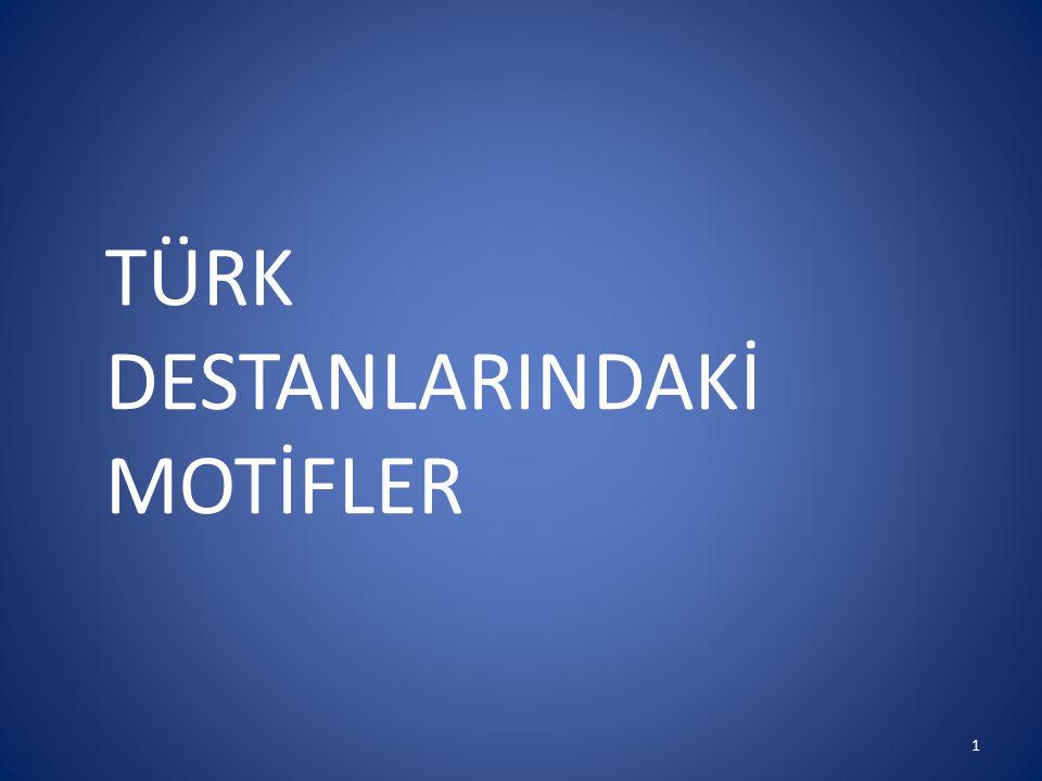 TÜRK DESTANLARINDAKİ MOTİFLER 1