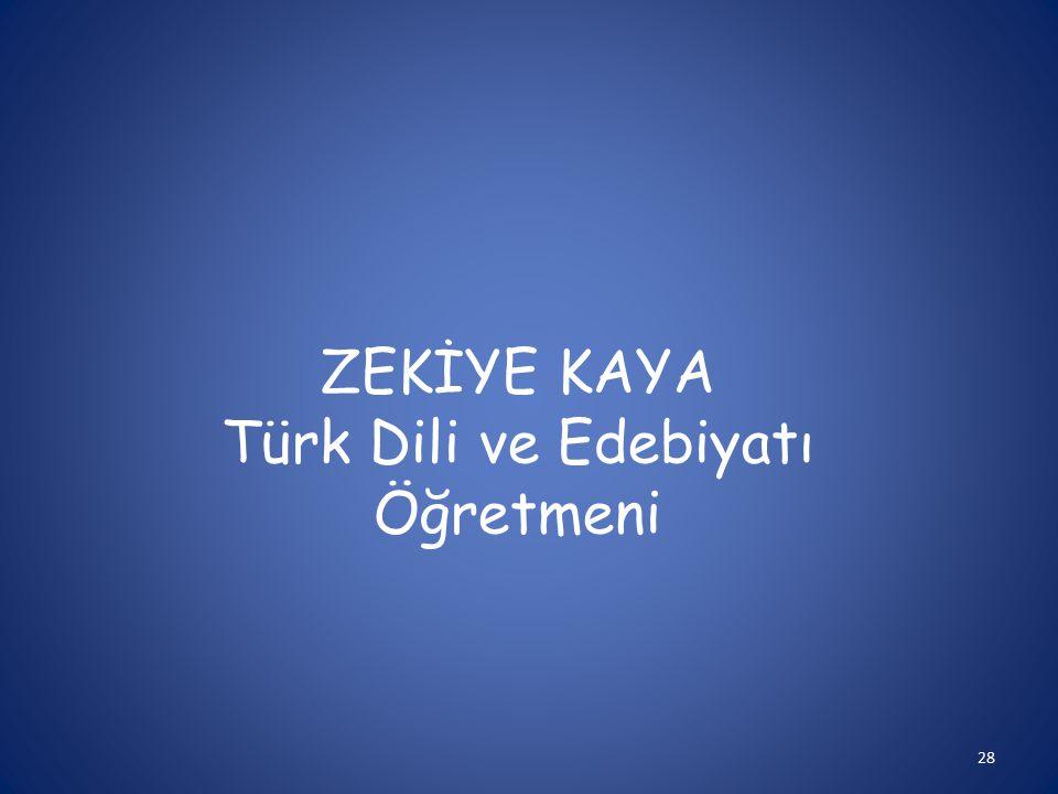 28 ZEKİYE KAYA Türk Dili ve Edebiyatı Öğretmeni