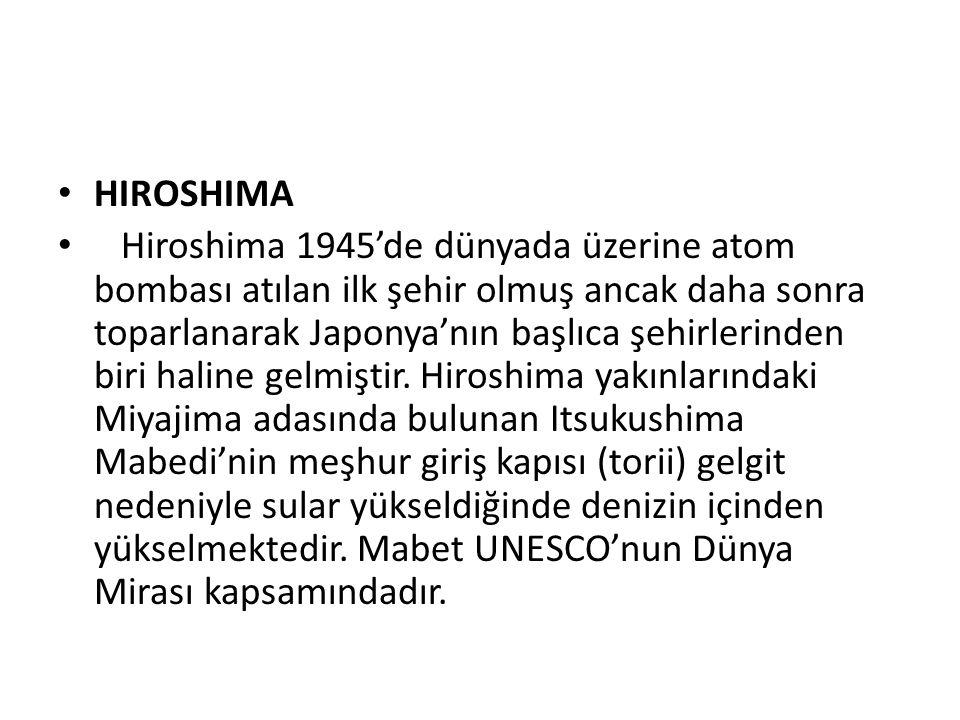 HIROSHIMA Hiroshima 1945'de dünyada üzerine atom bombası atılan ilk şehir olmuş ancak daha sonra toparlanarak Japonya'nın başlıca şehirlerinden biri h