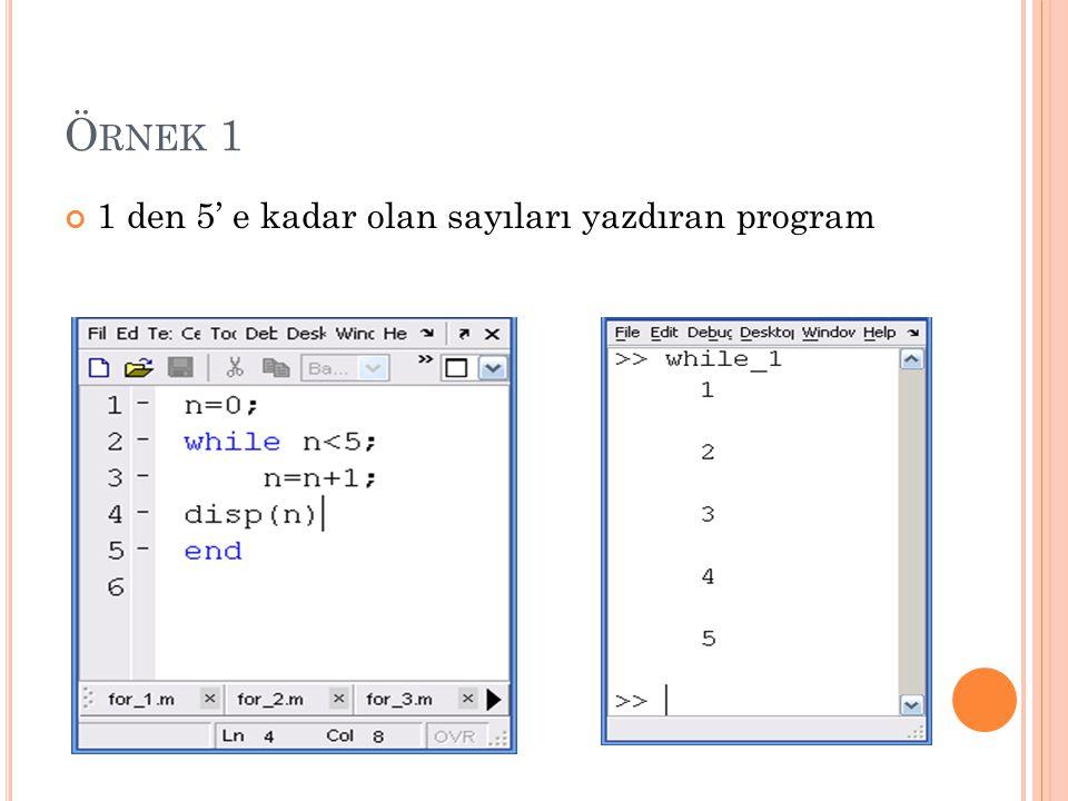 Ö RNEK 1 1 den 5' e kadar olan sayıları yazdıran program