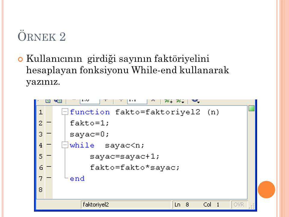 Ö RNEK 2 Kullanıcının girdiği sayının faktöriyelini hesaplayan fonksiyonu While-end kullanarak yazınız.