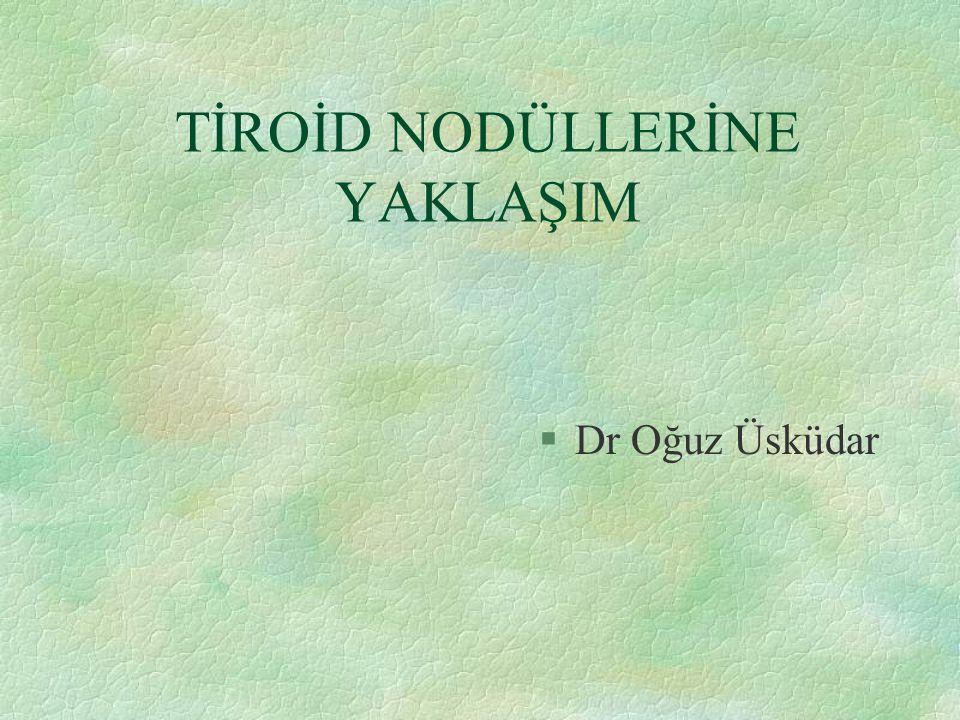 TİROİD NODÜLLERİNE YAKLAŞIM §Dr Oğuz Üsküdar