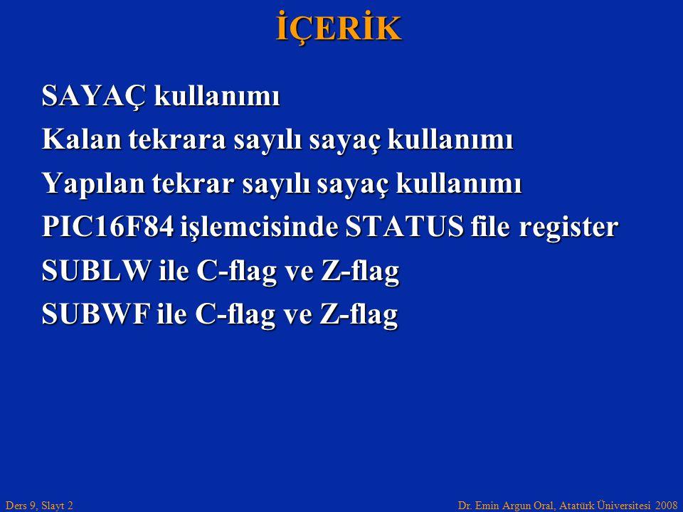 Dr. Emin Argun Oral, Atatürk Üniversitesi 2008 Ders 9, Slayt 2İÇERİK SAYAÇ kullanımı Kalan tekrara sayılı sayaç kullanımı Yapılan tekrar sayılı sayaç