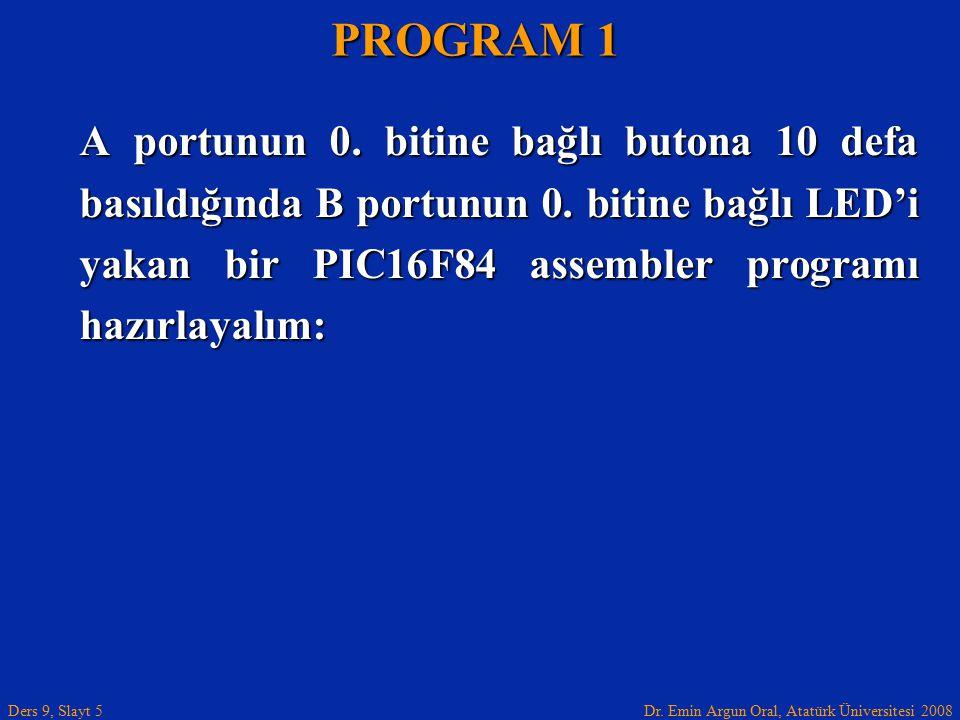 Dr. Emin Argun Oral, Atatürk Üniversitesi 2008 Ders 9, Slayt 5 A portunun 0. bitine bağlı butona 10 defa basıldığında B portunun 0. bitine bağlı LED'i