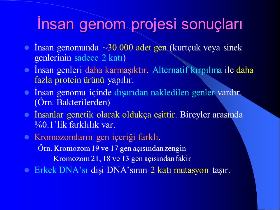 İnsan genom projesi sonuçları İnsan genomunda ~30.000 adet gen (kurtçuk veya sinek genlerinin sadece 2 katı) İnsan genleri daha karmaşıktır. Alternati