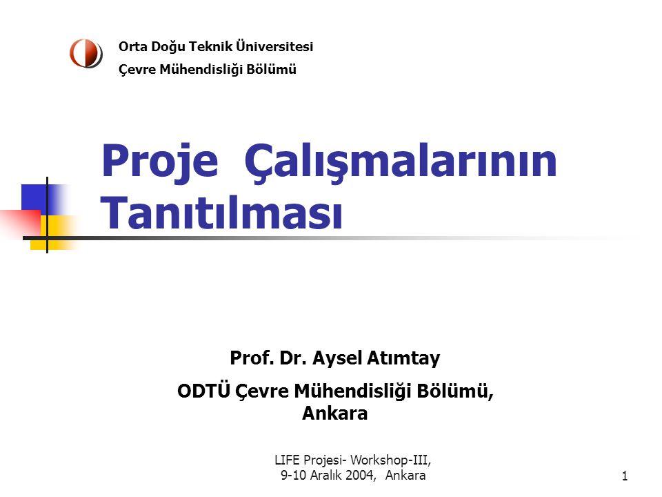 LIFE Projesi- Workshop-III, 9-10 Aralık 2004, Ankara1 Proje Çalışmalarının Tanıtılması Prof.