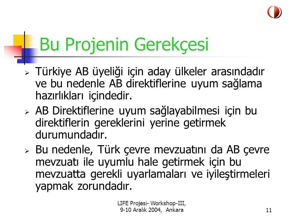 LIFE Projesi- Workshop-III, 9-10 Aralık 2004, Ankara11 Bu Projenin Gerekçesi  Türkiye AB üyeliği için aday ülkeler arasındadır ve bu nedenle AB direktiflerine uyum sağlama hazırlıkları içindedir.