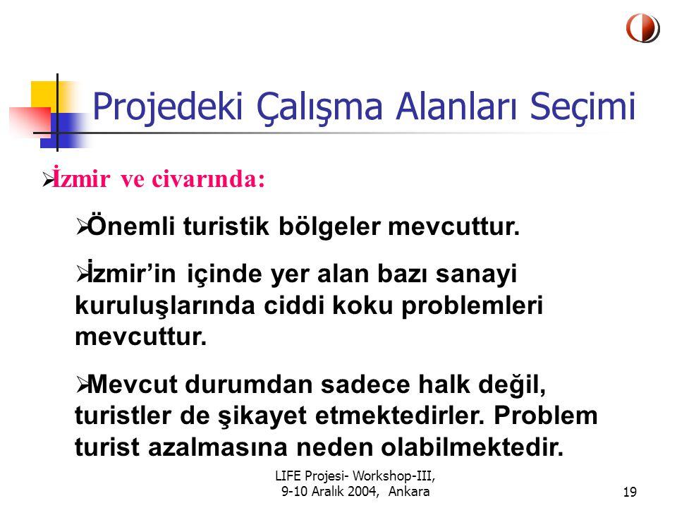 LIFE Projesi- Workshop-III, 9-10 Aralık 2004, Ankara19 Projedeki Çalışma Alanları Seçimi  İzmir ve civarında:  Önemli turistik bölgeler mevcuttur.