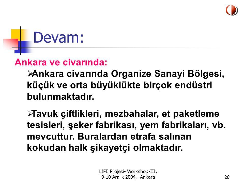 LIFE Projesi- Workshop-III, 9-10 Aralık 2004, Ankara20 Devam: Ankara ve civarında:  Ankara civarında Organize Sanayi Bölgesi, küçük ve orta büyüklükte birçok endüstri bulunmaktadır.