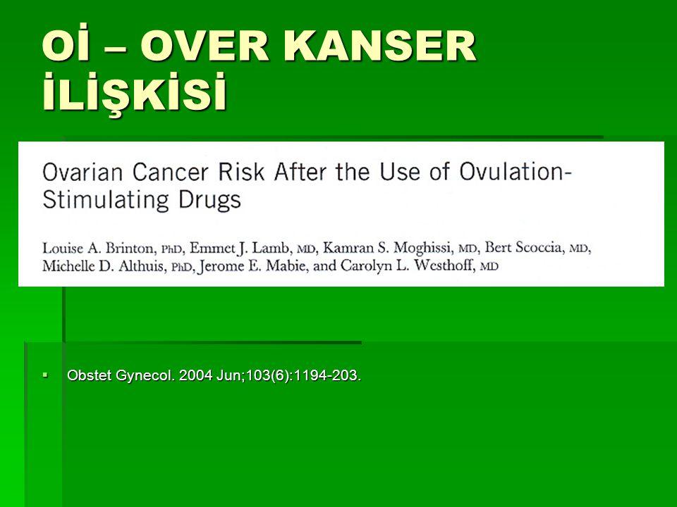 Oİ – OVER KANSER İLİŞKİSİ  Obstet Gynecol. 2004 Jun;103(6):1194-203.