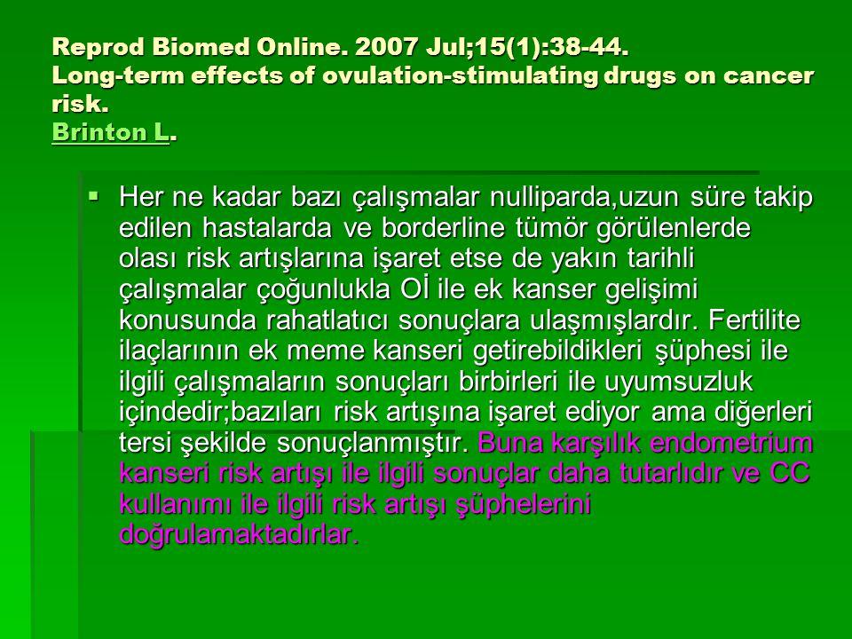 Reprod Biomed Online. 2007 Jul;15(1):38-44. Long-term effects of ovulation-stimulating drugs on cancer risk. Brinton L. Brinton L Brinton L  Her ne k