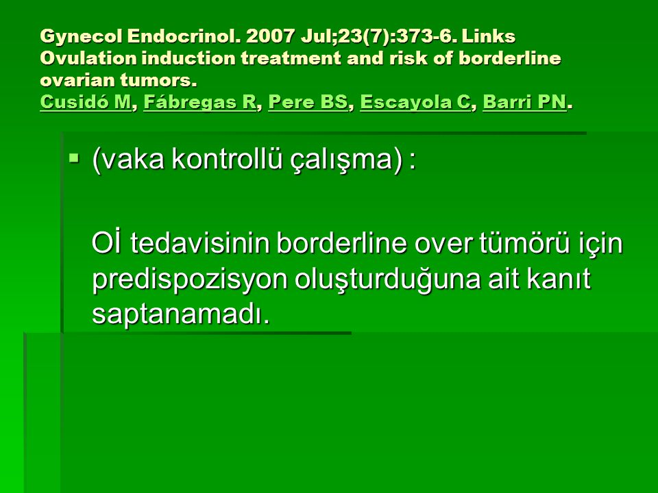 Gynecol Endocrinol. 2007 Jul;23(7):373-6. Links Ovulation induction treatment and risk of borderline ovarian tumors. Cusidó M, Fábregas R, Pere BS, Es