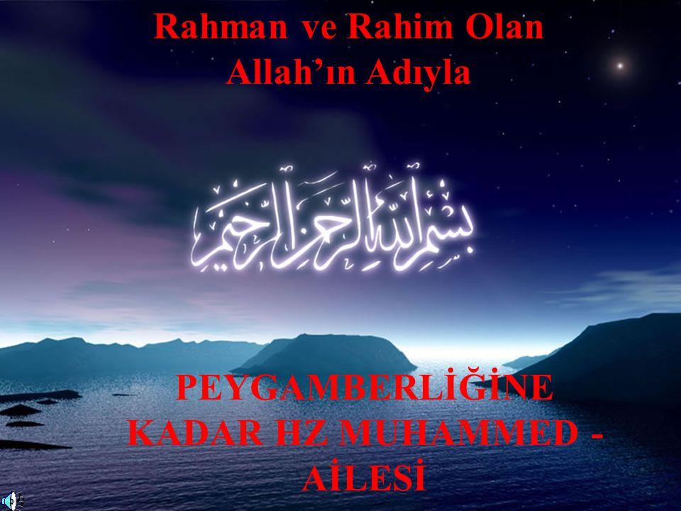 Rahman ve Rahim Olan Allah'ın Adıyla PEYGAMBERLİĞİNE KADAR HZ MUHAMMED - AİLESİ