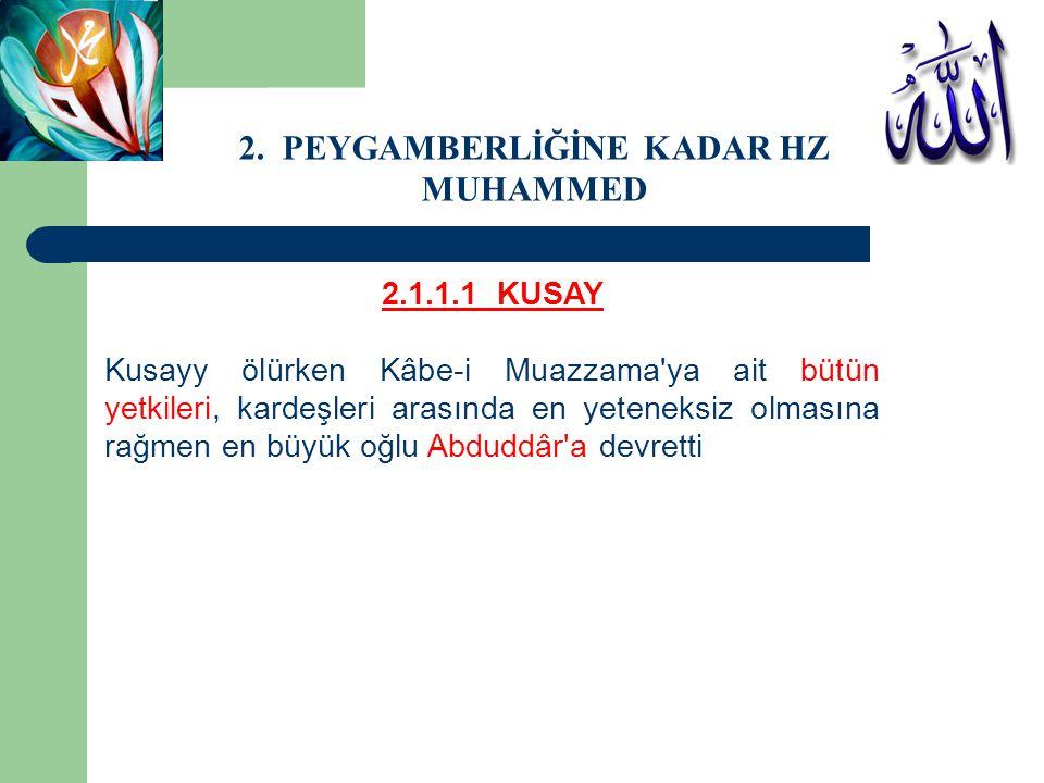 2.1.1.1 KUSAY Kusayy ölürken Kâbe-i Muazzama'ya ait bütün yetkileri, kardeşleri arasında en yeteneksiz olmasına rağmen en büyük oğlu Abduddâr'a devret