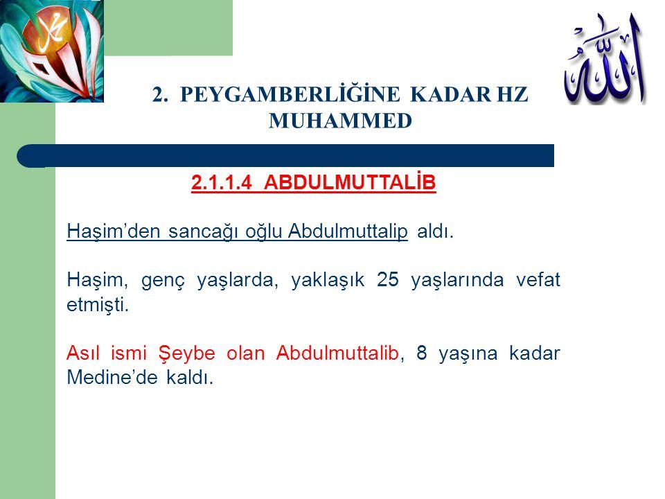 2.1.1.4 ABDULMUTTALİB Haşim'den sancağı oğlu Abdulmuttalip aldı. Haşim, genç yaşlarda, yaklaşık 25 yaşlarında vefat etmişti. Asıl ismi Şeybe olan Abdu