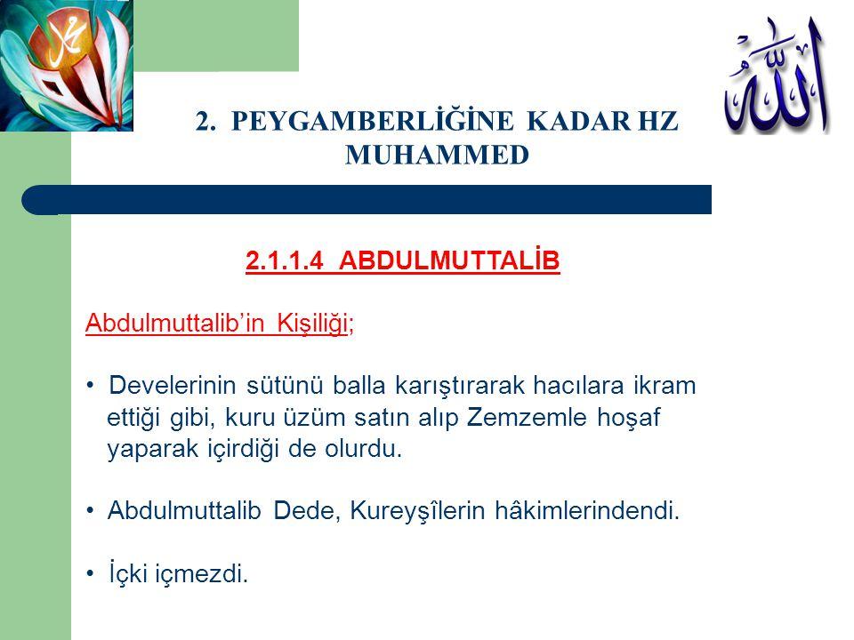 2.1.1.4 ABDULMUTTALİB Abdulmuttalib'in Kişiliği; Develerinin sütünü balla karıştırarak hacılara ikram ettiği gibi, kuru üzüm satın alıp Zemzemle hoşaf