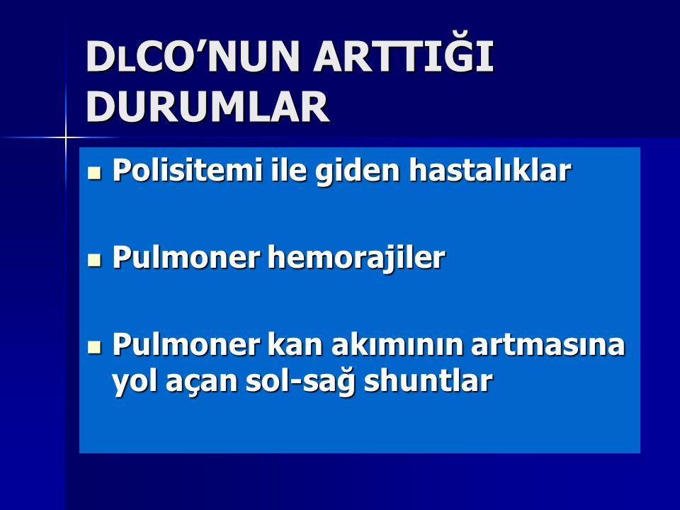 D L CO'NUN ARTTIĞI DURUMLAR Polisitemi ile giden hastalıklar Polisitemi ile giden hastalıklar Pulmoner hemorajiler Pulmoner hemorajiler Pulmoner kan a
