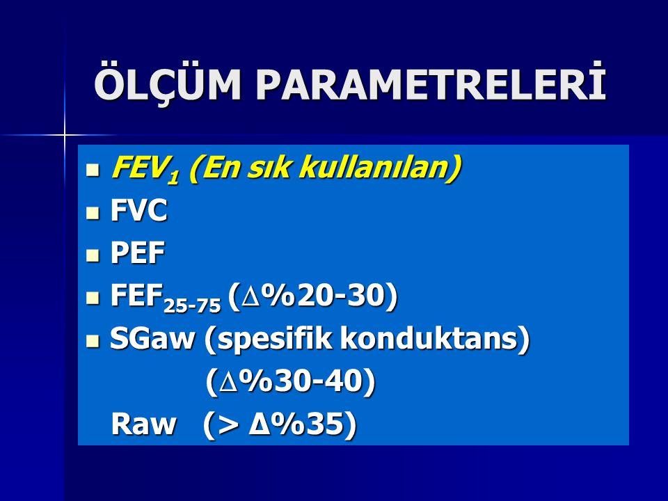 ÖLÇÜM PARAMETRELERİ FEV 1 (En sık kullanılan) FEV 1 (En sık kullanılan) FVC FVC PEF PEF FEF 25-75 (  %20-30) FEF 25-75 (  %20-30) SGaw (spesifik kon