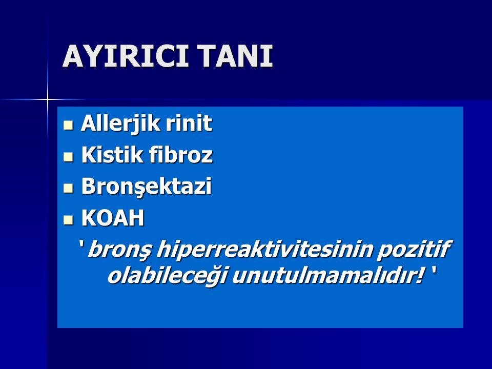 AYIRICI TANI Allerjik rinit Allerjik rinit Kistik fibroz Kistik fibroz Bronşektazi Bronşektazi KOAH KOAH ' bronş hiperreaktivitesinin pozitif olabilec