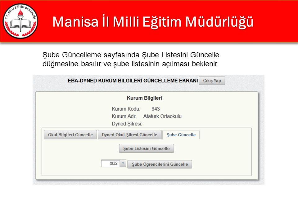 Manisa İl Milli Eğitim Müdürlüğü Manisa İl Milli Eğitim Müdürlüğü Şube Güncelleme sayfasında Şube Listesini Güncelle düğmesine basılır ve şube listesi