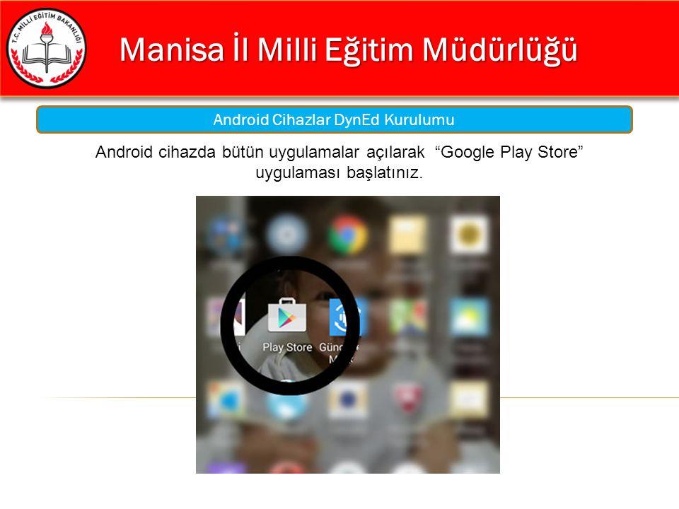 """Manisa İl Milli Eğitim Müdürlüğü Manisa İl Milli Eğitim Müdürlüğü Android Cihazlar DynEd Kurulumu Android cihazda bütün uygulamalar açılarak """"Google P"""