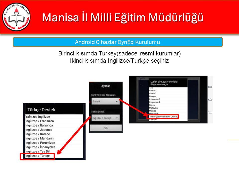 Manisa İl Milli Eğitim Müdürlüğü Manisa İl Milli Eğitim Müdürlüğü Android Cihazlar DynEd Kurulumu Birinci kısımda Turkey(sadece resmi kurumlar) İkinci
