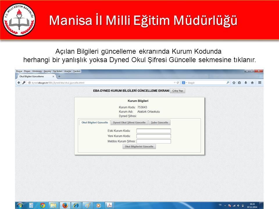 Manisa İl Milli Eğitim Müdürlüğü Manisa İl Milli Eğitim Müdürlüğü Açılan Bilgileri güncelleme ekranında Kurum Kodunda herhangi bir yanlışlık yoksa Dyn