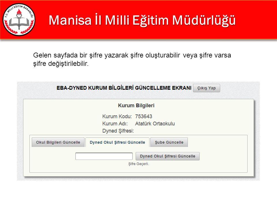 Manisa İl Milli Eğitim Müdürlüğü Manisa İl Milli Eğitim Müdürlüğü Gelen sayfada bir şifre yazarak şifre oluşturabilir veya şifre varsa şifre değiştiri