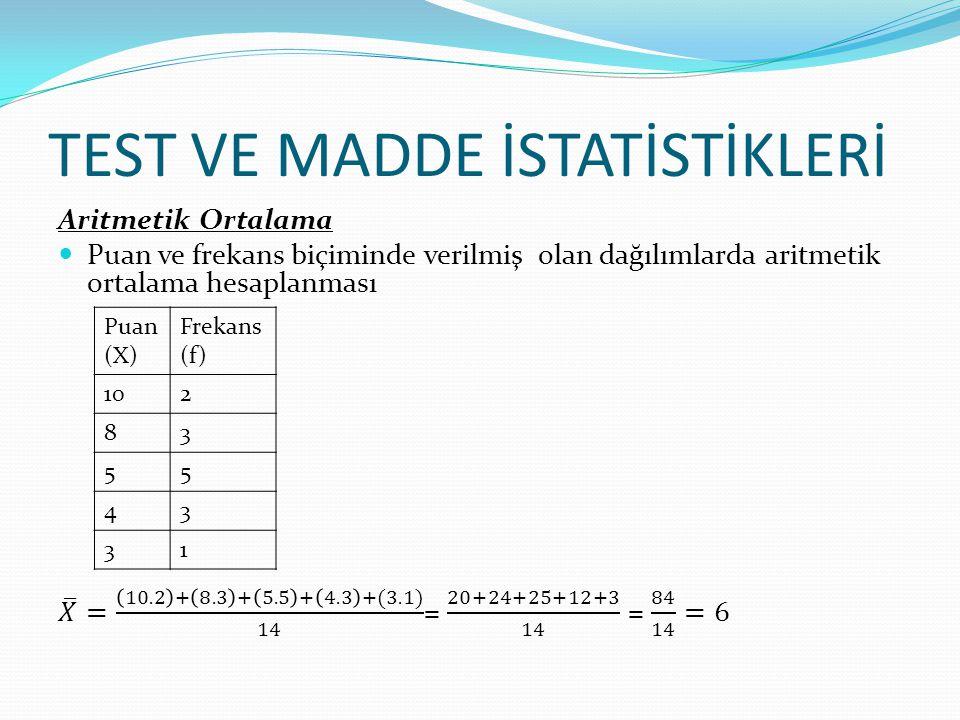 TEST VE MADDE İSTATİSTİKLERİ Aritmetik Ortalama Puan (X) Frekans (f) 122 235 3510 4313 5114