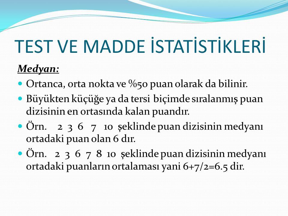 TEST VE MADDE İSTATİSTİKLERİ Medyan: Örn.
