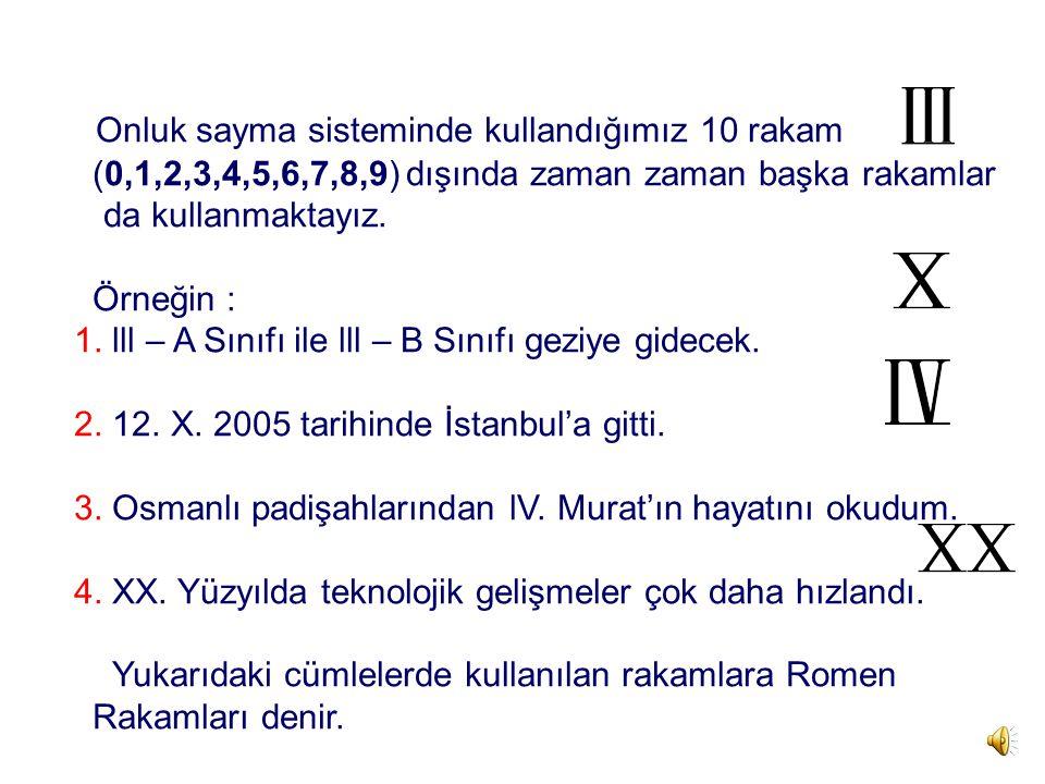 Onluk sayma sisteminde kullandığımız 10 rakam (0,1,2,3,4,5,6,7,8,9) dışında zaman zaman başka rakamlar da kullanmaktayız.