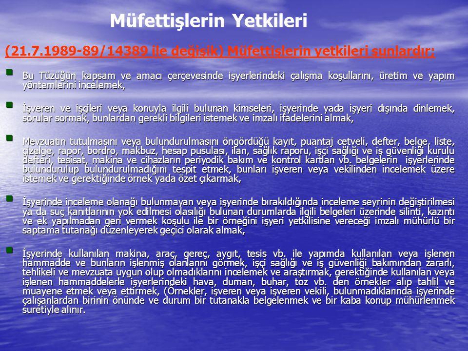 Müfettişlerin Yetkileri (21.7.1989-89/14389 ile değişik) Müfettişlerin yetkileri şunlardır;  Bu Tüzüğün kapsam ve amacı çerçevesinde işyerlerindeki ç