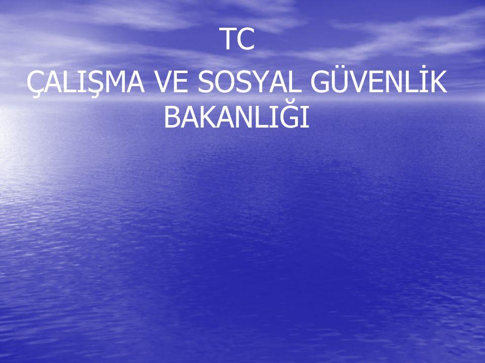 TC ÇALIŞMA VE SOSYAL GÜVENLİK BAKANLIĞI