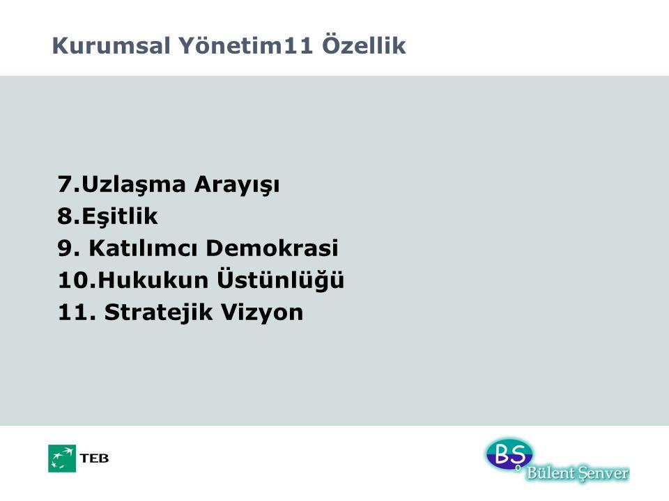 Kurumsal Yönetim11 Özellik 7.Uzlaşma Arayışı 8.Eşitlik 9. Katılımcı Demokrasi 10.Hukukun Üstünlüğü 11. Stratejik Vizyon