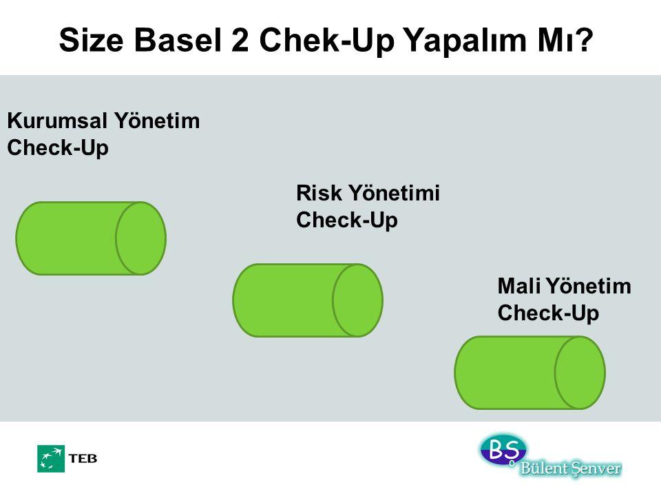 Size Basel 2 Chek-Up Yapalım Mı? Mali Yönetim Check-Up Kurumsal Yönetim Check-Up Risk Yönetimi Check-Up